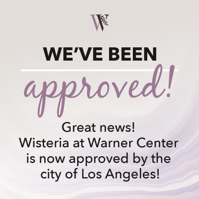 We've been approved! Wisteria at Warner Center is now approved by the city of Los Angeles!